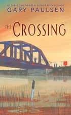 The Crossing ebook by Gary Paulsen