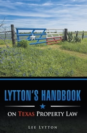 Lytton's Handbook on Texas Property Law ebook by Lee Lytton