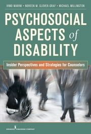 Psychosocial Aspects of Disability - Insider Perspectives and Strategies for Counselors ebook by Noreen M. Glover-Graf, RhD, CRC,Dr. Mark A. Stebnicki, PhD, LCP, DCMHS, CRC, CCM,Dr. Irmo Marini, PhD, DSc, CRC, CLCP,Michael Millington, PhD, CRC