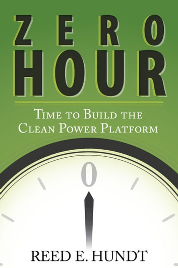 Zero Hour - Time to Build the Clean Power Platform ebook by Reed Hundt