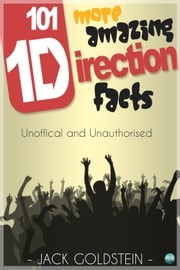 101 More Amazing One Direction Facts ebook by Jack Goldstein