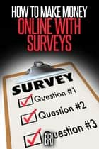 How to Make Money Online with Surveys ebook by Bri