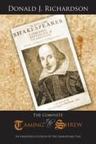 The Complete Taming of the Shrew - An Annotated Edition Of The Shakespeare Play ebook by Donald J. Richardson