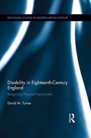 Disability in Eighteenth-Century England - Imagining Physical Impairment ebook by David M. Turner