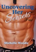 Uncovering Her Secrets ebook by Michelle Woods
