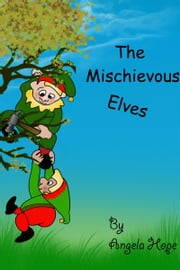 The Mischievous Elves ebook by Angela Hope