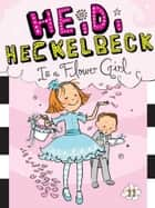 Heidi Heckelbeck Is a Flower Girl ebook by Wanda Coven, Priscilla Burris