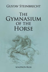 The Gymnasium of the Horse ebook by Gustav Steinbrecht,Paul Plinzer