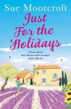 Just for the Holidays: Your perfect summer read! ebook by Sue Moorcroft