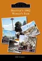 Seattle's 1962 World's Fair ebook by Bill Cotter