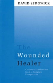 The Wounded Healer - Counter-Transference from a Jungian Perspective ebook by David Sedgwick