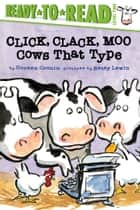 Click, Clack, Moo/Ready-to-Read - Cows That Type ebook by Doreen Cronin, Betsy Lewin