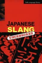 Japanese Slang - Uncensored ebook by Peter Constantine