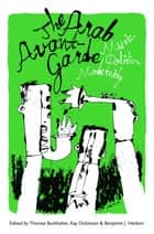 The Arab Avant-Garde ebook by Thomas Burkhalter,Kay Dickinson,Benjamin J. Harbert