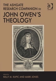 The Ashgate Research Companion to John Owen's Theology ebook by Mr Mark Jones,Mr Kelly M Kapic