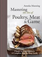 Mastering the Art of Poultry, Meat & Game ebook by Anneka Manning