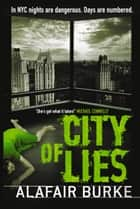 City of Lies ebook by Alafair Burke