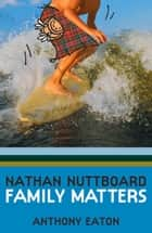 Nathan Nuttboard - Family Matters ebook by Anthony Eaton