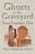 Ghosts In The Graveyard ebook by Olyve Abbott