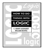 How To Do Things With Logic ebook by C. Grant Luckhardt,William Bechtel,Grant Luckhardt