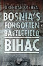 Bosnia's Bloody Battlefield ebook by Dr. Brendan O'Shea