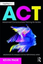 Advanced Consciousness Training for Actors - Meditation Techniques for the Performing Artist ebook by Kevin Page