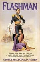 Flashman (The Flashman Papers, Book 1) ebook by George MacDonald Fraser
