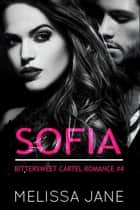 Sofia - Bittersweet Cartel Romance, #4 ebook by Melissa Jane