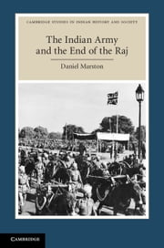 The Indian Army and the End of the Raj ebook by Daniel Marston