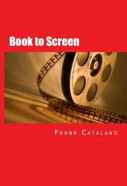 Book to Screen - How to Adapt Your Novel to a Screenplay ebook by Frank Catalano