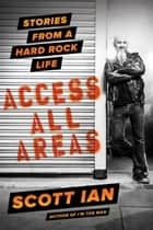 Access All Areas - Stories from a Hard Rock Life ebook by Scott Ian