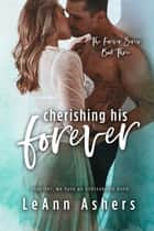 Cherishing His Forever - Forever Series, #3 ebook by LeAnn Ashers