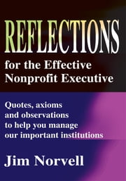 Reflections for the Effective Nonprofit Executive - Quotes, axioms and observations to help you manage our important institutions ebook by Jim Norvell