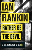 Rather Be the Devil - The brand new Rebus bestseller電子書籍 Ian Rankin