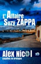 L'Affaire Suzy Zappa - Enquêtes en Bretagne ebook by Alex Nicol
