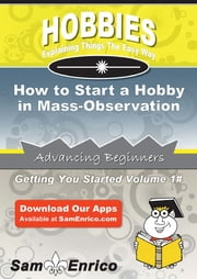 How to Start a Hobby in Mass-Observation - How to Start a Hobby in Mass-Observation ebook by Kattie Yoon