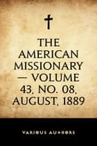 The American Missionary — Volume 43, No. 08, August, 1889 ebook by Various Authors