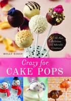 Crazy for Cake Pops - 50 All-New Delicious and Adorable Creations ebook by Molly Bakes