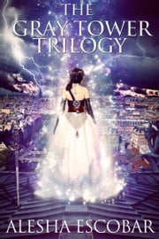 The Gray Tower Trilogy Box Set: Books 1-3 ebook by Alesha Escobar