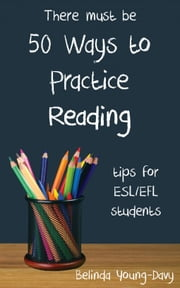 Fifty Ways to Practice Reading: Tips for ESL/EFL Students ebook by Belinda Young-Davy