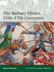 The Barbary Pirates 15th-17th Centuries ebook by Angus Konstam,Gerry Embleton