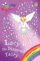 Rainbow Magic: Lucy the Diamond Fairy - The Jewel Fairies Book 7 ebook by Daisy Meadows, Georgie Ripper