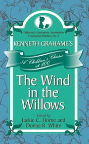 Kenneth Grahame's The Wind in the Willows - A Children's Classic at 100 ebook by Jackie C. Horne,Donna R. White