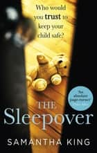 The Sleepover - An absolutely gripping, emotional thriller about a mother's worst nightmare ebook by Samantha King