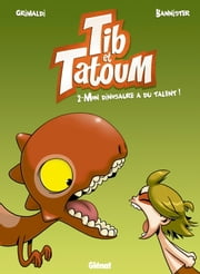 Tib & Tatoum - Tome 02 - Mon dinosaure a du talent ! ebook by Grimaldi, Bannister