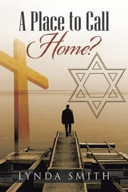 A Place to Call Home? ebook by Lynda Smith