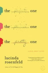 The Pretty One - A Novel about Sisters ebook by Lucinda Rosenfeld