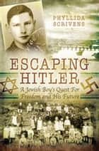 Escaping Hitler - A Jewish Boy's Quest for Freedom and His Future ebook by Phyllida Scrivens