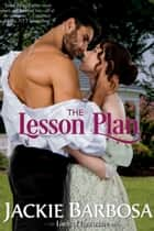 The Lesson Plan - A Lords of Lancashire Novella ebook by Jackie Barbosa