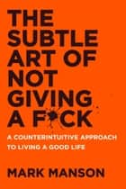 The Subtle Art of Not Giving a F*ck ebook by Mark Manson